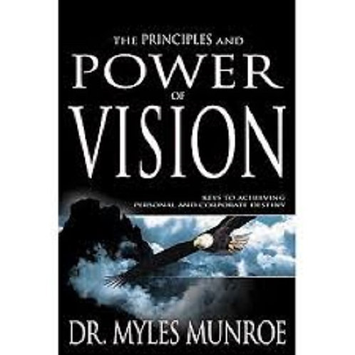 The Principles and Power of Vision: Keys to Achieving Personal and Corporate....