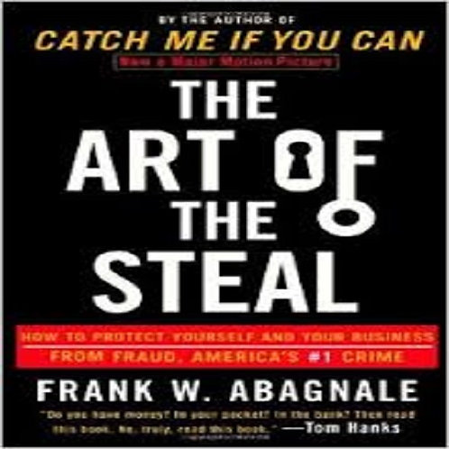 The Art of the Steal: How to Protect Yourself and Your Business from Fraud