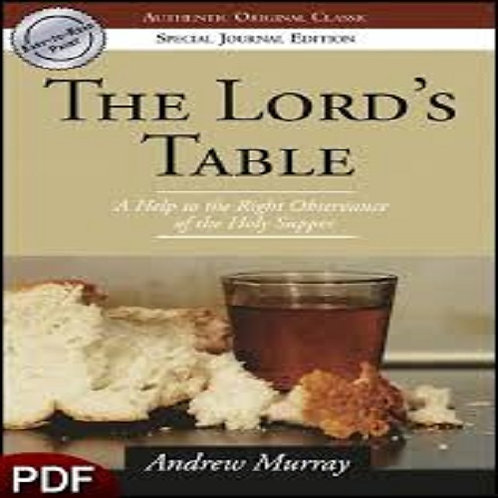 Andrew Murray - The Lord's Table: A Guide to the Holy Communion + Andrew Murray'