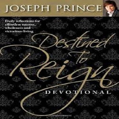Destined to Reign: The Secret to Effortless Success, Wholeness (Devotional)