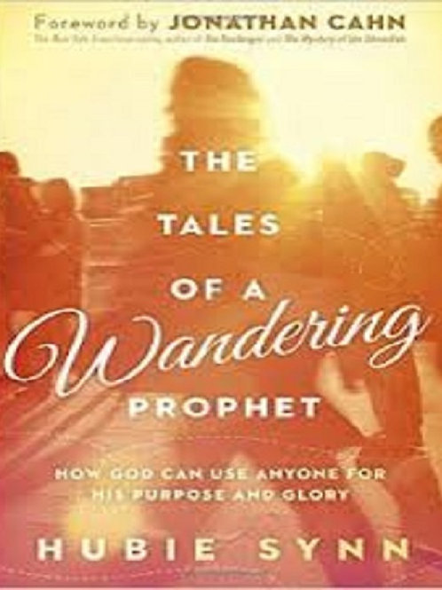 The Tales of A Wandering Prophet: How God Can Use Anyone for His Purpose and...
