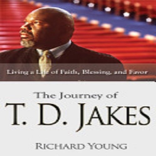 The Journey of T. D. Jakes: Living a Life of Faith, Blessing