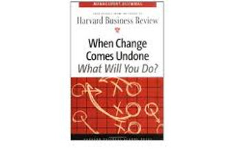When Change Comes Undone Harvard Business Review Management Dilemma Series