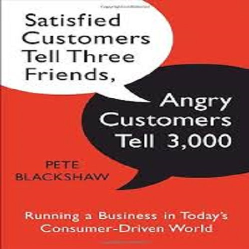 Satisfied Customers Tell Three Friends Angry Customers Tell 3,000