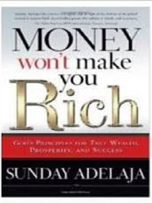 Money won't Make You Rich: God's Principles for True Wealth, Prosperity, and Suc