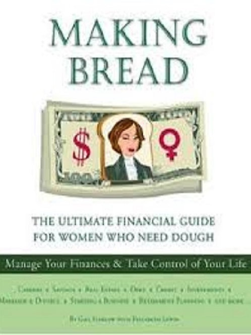 Making Bread: The Ultimate Financial Guide for Women Who Need Dough