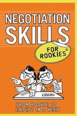 NEGOTIATING SKILLS FOR ROOKIES