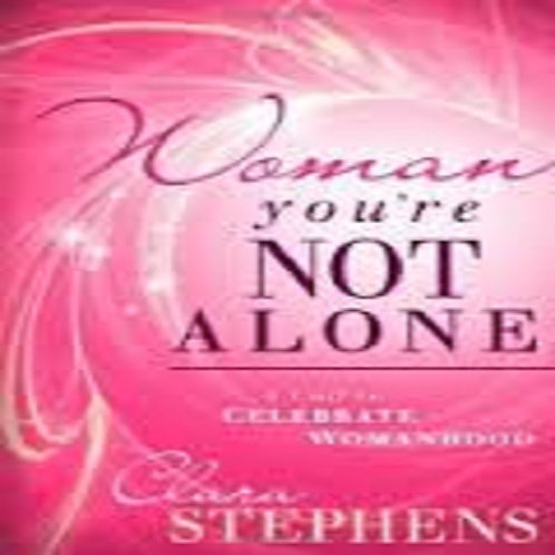 Woman, You're Not Alone: A Call to Celebrate Womanhood