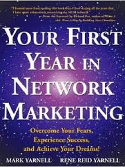 Your First Year in Network Marketing: Overcome Your Fears, Experience Success...