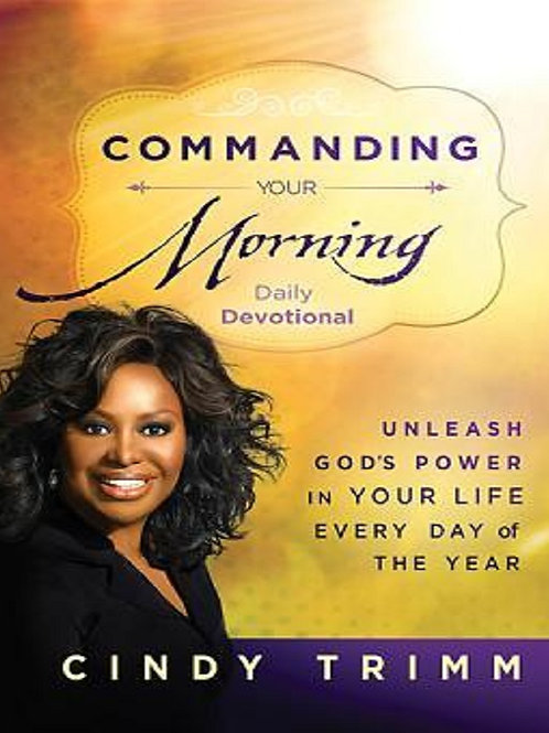 Commanding Your Morning Daily Devotional: Unleash God's Power in Your Life—Every