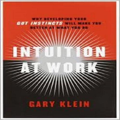 Intuition at Work: Why Developing Your Gut Instincts Will Make You Better