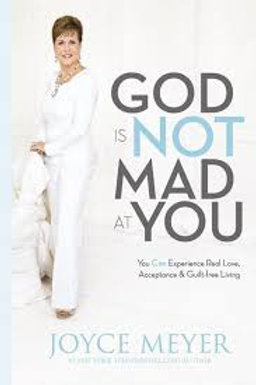 God Is Not Mad at You: You Can Experience Real Love, Acceptance & Guilt-free Liv