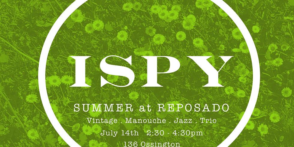 iSpy at Reposado this summer!
