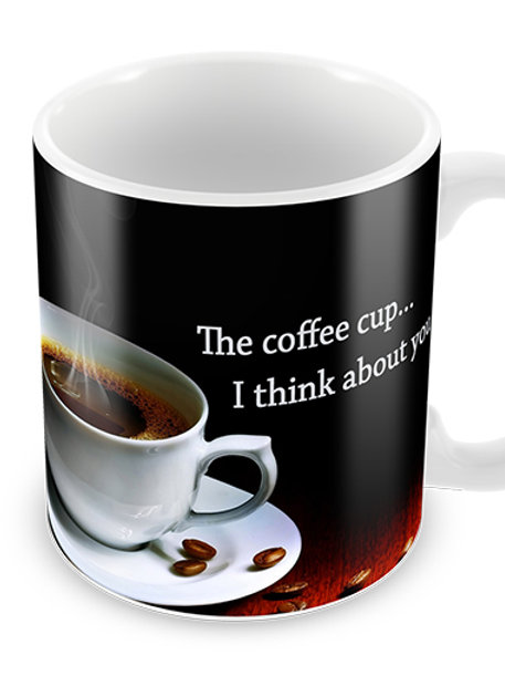 """Mug: """"The coffee cup… I think about you"""""""
