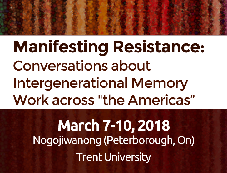 March 7-10 2018 | Manifesting Resistance: Conversations about Intergenerational Memory Work across '