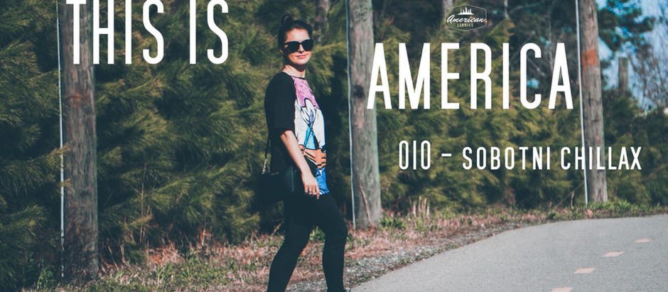 THIS IS AMERICA #010 - sobotni chillax