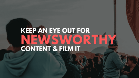 Keep an eye out for newsworthy content and keep these things in mind...