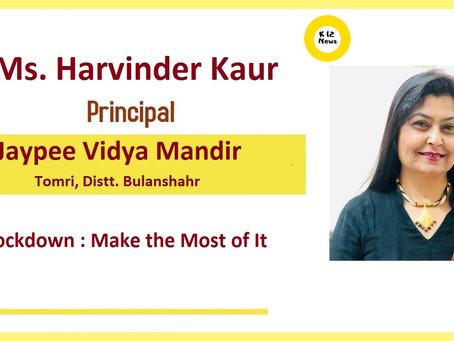 This is what Ms Harvinder Kaur, Principal, Jaypee Vidya Mandir, Tomri has to say on Covid-19 crisis
