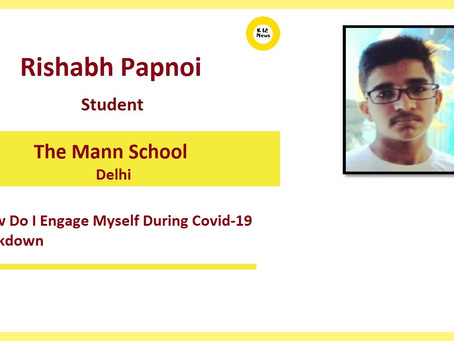 How to engage yourself during lockdown – Rishabh Papnoi, The Mann School