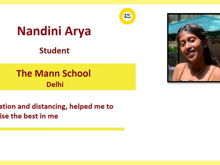 Isolation and distancing, helped me to realise the best in me – Nandini Arya, The Mann School