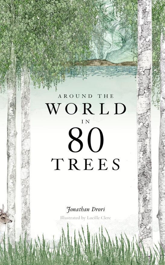 Around the World in 80 Trees, published by Laurence King, released in May 2018