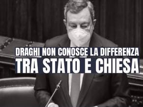 A Draghi sfugge la differenza tra Stato e Chiesa