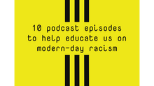 10 Podcast Episodes to Help Educate Us on Modern-day Racism