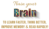 Train your Brain to Learn Faster, Think Better, Improve Memory & Read Rapidly!