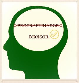 """Troque """"sou um procrastinador"""" por """"sou um decisor"""" Por Patrícia Schuindt"""