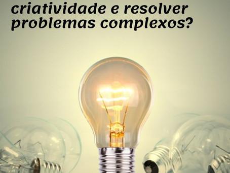 Precisando de criatividade e resolver problemas complexos? Por Juliana de Lacerda Camargo