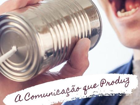 A comunicação que produz. Por Juliana de Lacerda Camargo