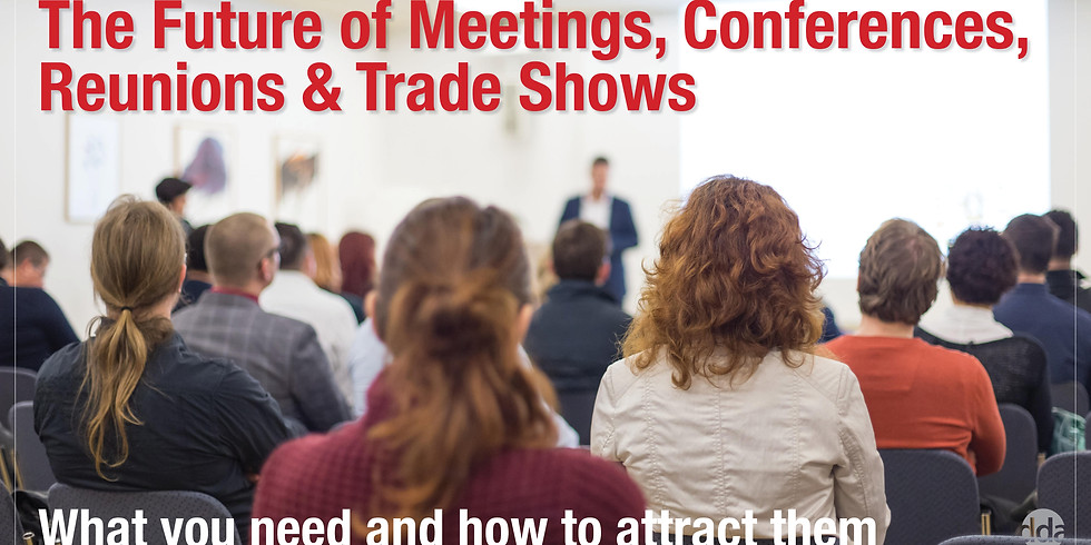 The Future of Meetings, Conferences, Reunions & Trade Shows
