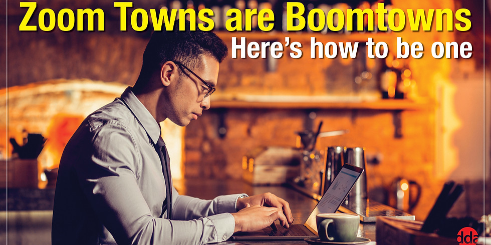 Zoom Towns are Boomtowns: Here's how to be one