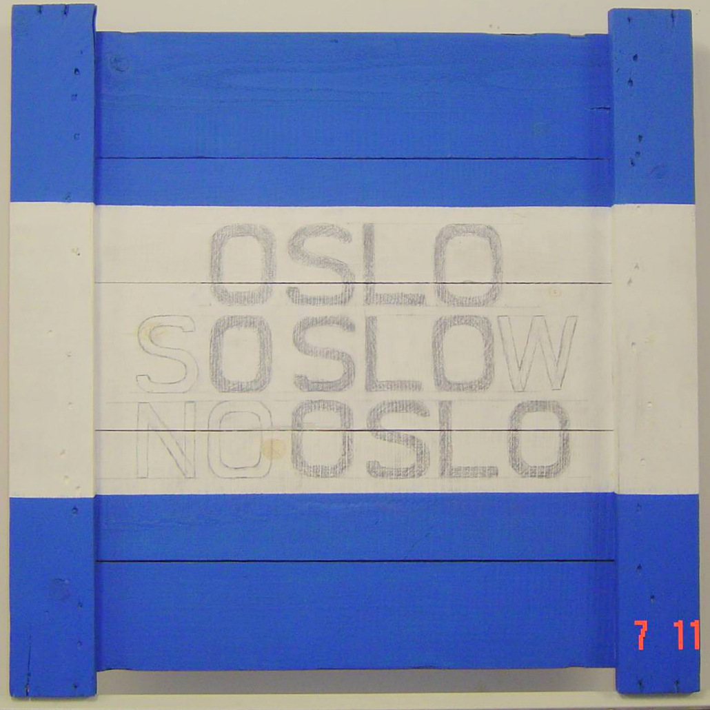 """OSLO / SO SLOW / NO OSLO"""
