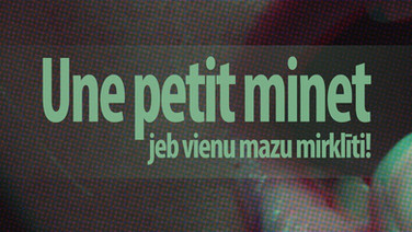 """""""Une petit minet"""" jeb vienu mazu mirklīti!"""