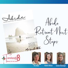 Abide Retreat Next Steps 3-9-21