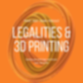 Legalities & 3D Printing