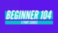 Beginner 104 Series