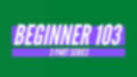 Beginner 103 Series