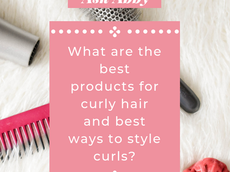 Ask Abby: What are the Best Products for Curly Hair and Best Ways to Style Curls?