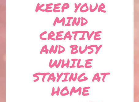 6 Ways to Keep Your Mind Creative and Busy During Quarantine