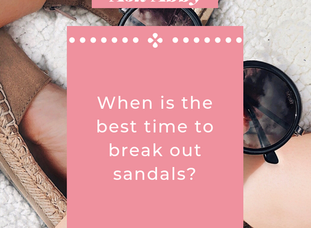 Ask Abby: When is the Best Time to Break Out My Sandals this Season?