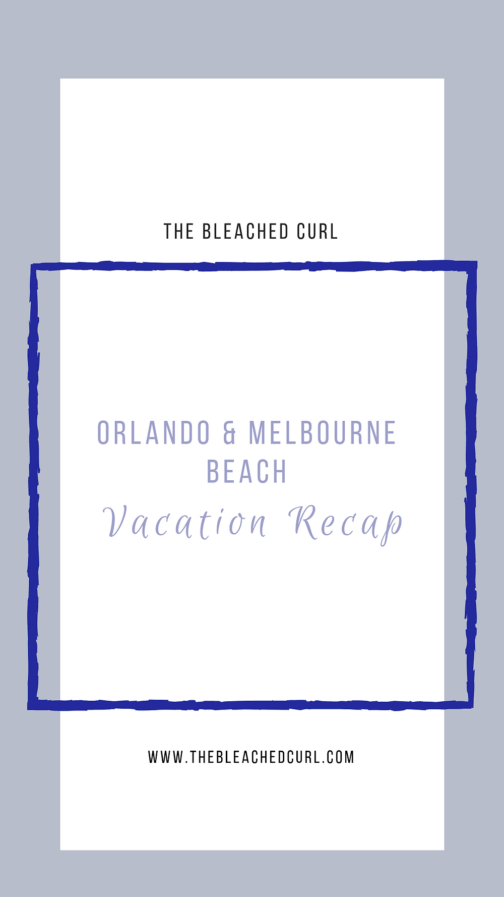 Orlando & Melbourne Beach Vacation Recap, The Bleached Curl, travel