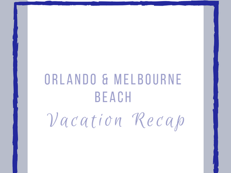 Orlando & Melbourne Beach, FL Vacation Recap