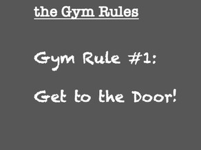 Gym Rule #1: Get to the Door!