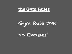 Gym Rule #4  No Excuses!