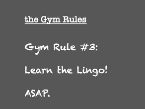 Gym Rule #3: Learn the Lingo!