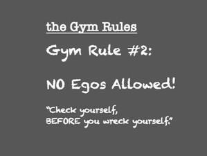 Gym Rule #2  No Egos Allowed