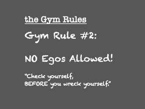 Gym Rule #2: No EGOs Allowed!