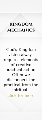 KINGDOM MECHANICS  God's Kingdom vision always requires elements of creative practical action. Often we disconnect the practical from the spiritual to our detriment. This workshop will consider God's approach to action, the partnership He offers us, and why it makes all the difference.  With Hilary McNutt